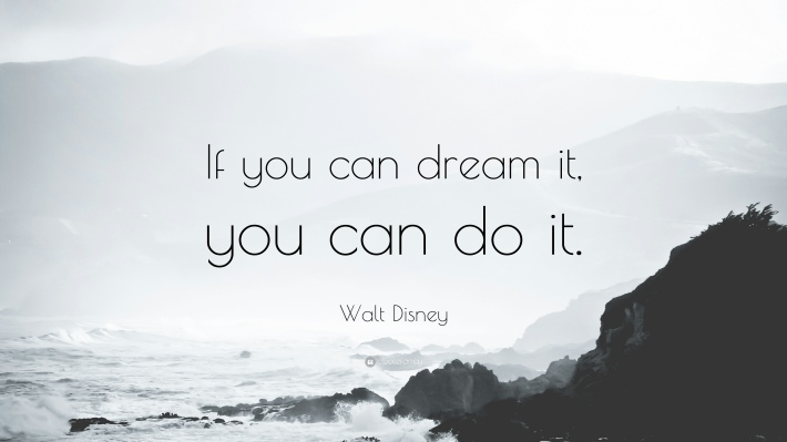 22527-Walt-Disney-Quote-If-you-can-dream-it-you-can-do-it